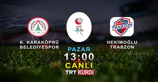 Karaköprü Belediyespor Maçını TRT Kurdi Naklen Yayınlayacak