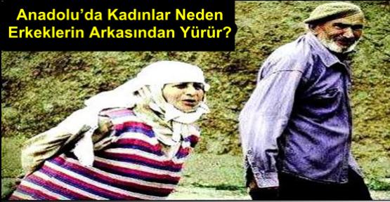 Anadolu'da Kadınlar Neden Erkeklerin Arkasından Yürür?