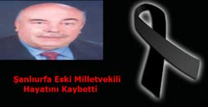 Şanlıurfa Eski Milletvekili Hayatını Kaybetti